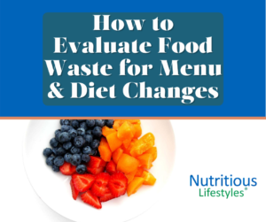 How to Evaluate Food Waste for Menu and Diet Changes