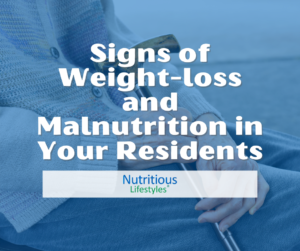 Signs of Weight-loss and Malnutrition in Your Residents