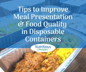 Tips to Improve Meal Presentation & Food Quality in Disposable Containers